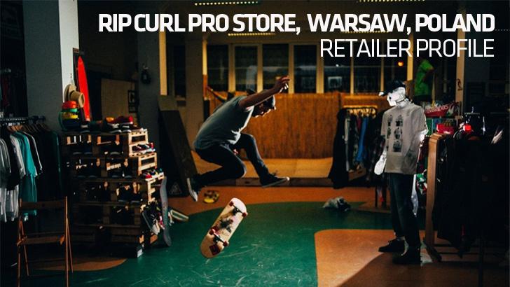 Retailer Profile: Rip Curl Pro Store, Warsaw, Polad