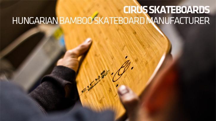 Cirus Skateboards – Hungarian bamboo skateboard manufacturers